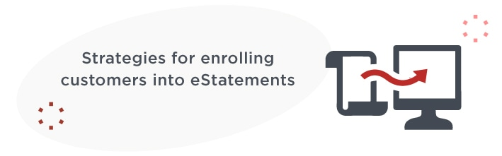 Strategies for enrolling customers into eStatements