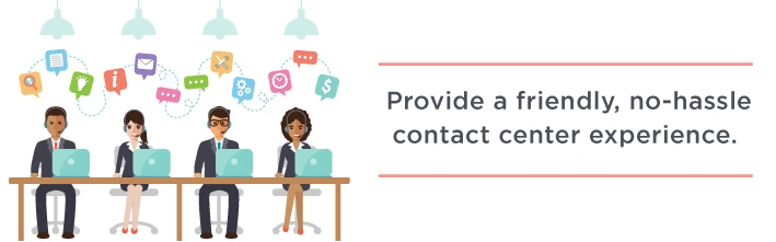 Provide a friendly, no-hassle contact center experience