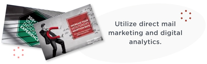 Utilize direct mail marketing and digital analytics