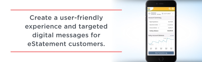 Create a user-friendly experience and targeted digital messages for eStatement customers