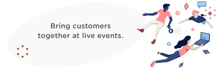 Bring customers together at live events