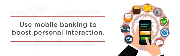 Use mobile banking to boost personal interaction