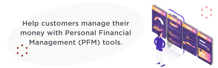 Help customers manage their money with personal financial management tools (PFM)