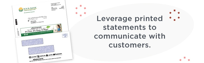 Leverage printed statements to communicate with customers.