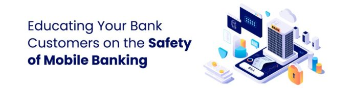 educating your bank customers on the safety of mobile banking